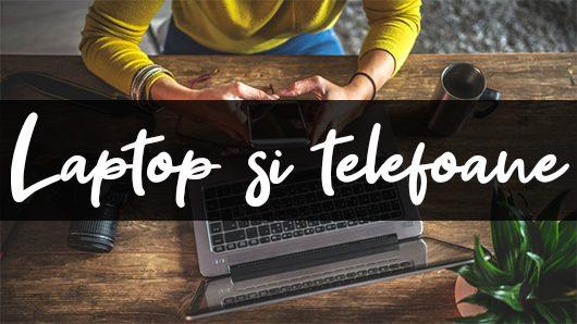 Laptop, telefoane si tablete